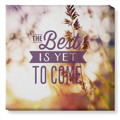 The Best Is Yet To Come Canvas Print, None, Single piece, 16 x 16 inches, Multicolor
