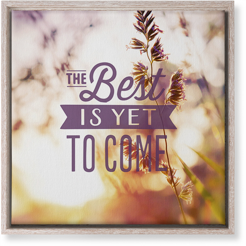 The Best Is Yet To Come Canvas Print, CANVAS_FRAME_RUSTIC, Single piece, 16 x 16 inches, Multicolor